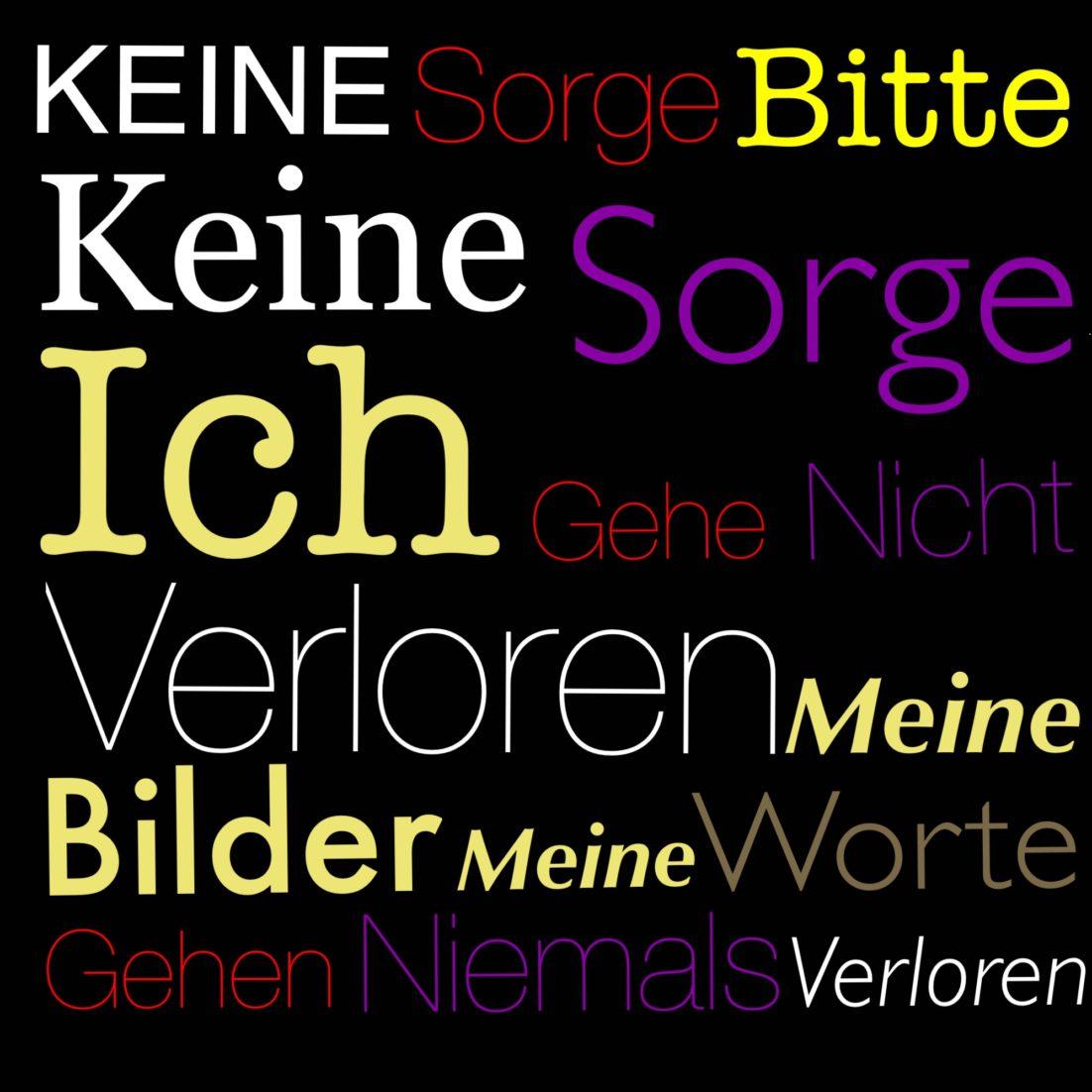 KEINE SORGE Brigitte Windt. Text als Textbild in verschiedener Typologie und Farbgebung