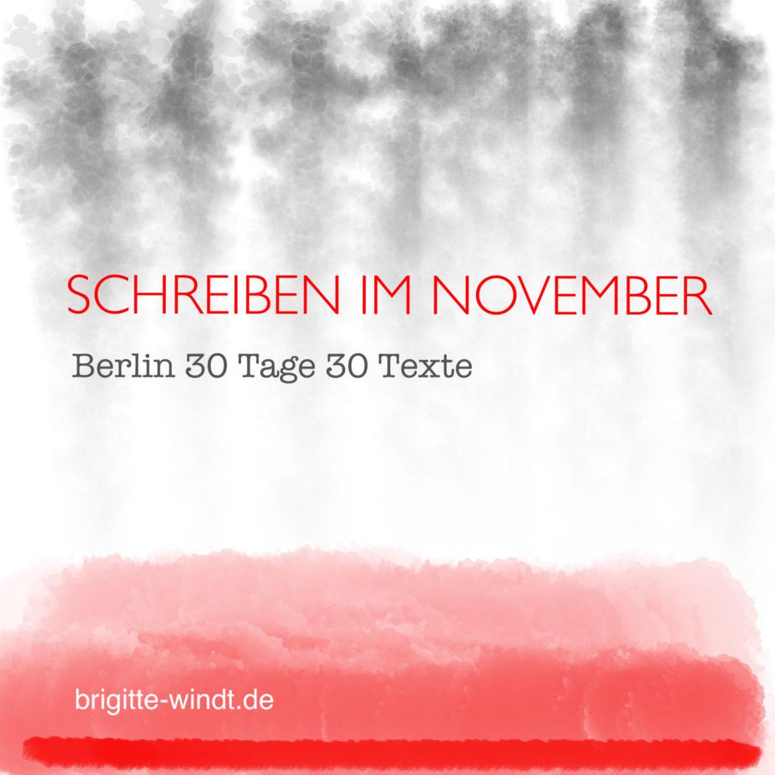 Schreiben im November Berlin 30 Tage 30 Texte mit Brigitte Windt
